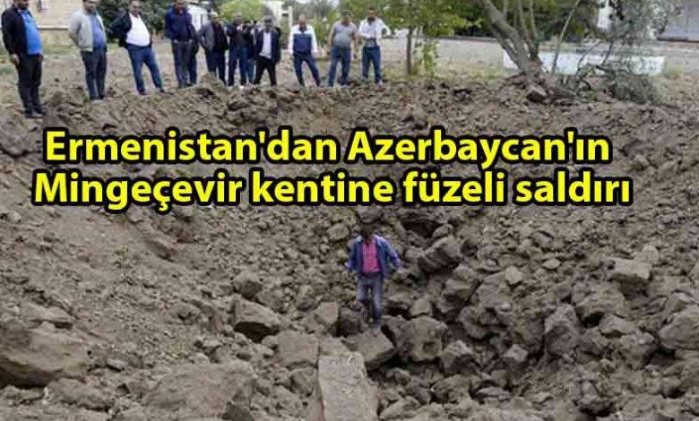 ozgur_gazete_kibris_Ermenistan_ordusu_Azerbaycan'ın_Mingeçevir_kentine_füze_saldırısı_düzenledi