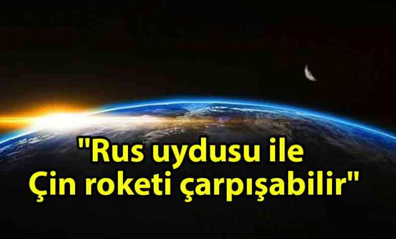 ozgur_gazete_kibris_Uzmanlar_Rus_uydusu_ile_Çin_roketinin_çarpışabileceğini_açıkladı