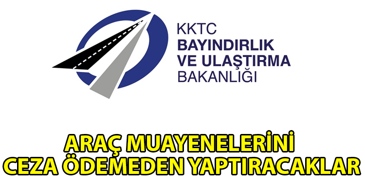 ozgur_gazete_kibris_Lefkosa_ve_Girne_de_arac_muayene_harcini_odeyip_muayenelerini_yaptiramayan_kisilere_ek_sure