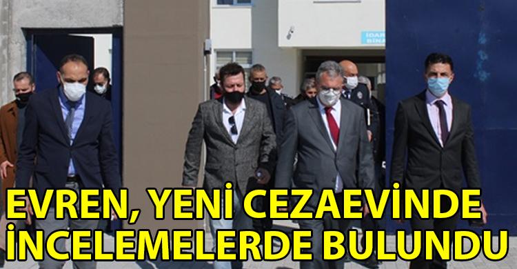 ozgur_gazete_kibris_Evren_Yeni_cezaevini_en_kisa_surede_teslim_almayi_hedefliyoruz